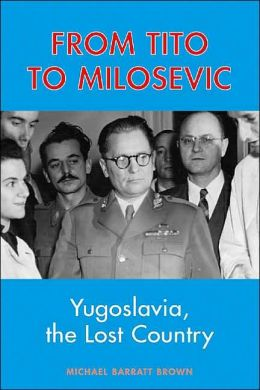 From Tito to Milosevic: Yugoslavia, the Lost Country