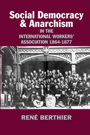 Social-democracy and Anarchism in the International Workers' Association, 1864-1877