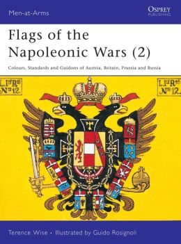 Flags of the Napoleonic Wars: Colours, Standards and Guidons of Austria, Britain, Prussia and Russia