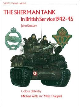 The Sherman Tank: In British Service 1942-45