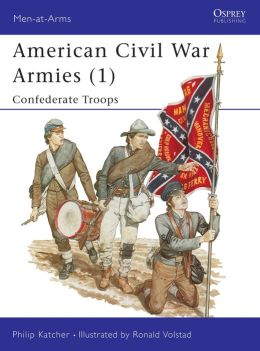 The American Civil War Armies: Confederate Troops