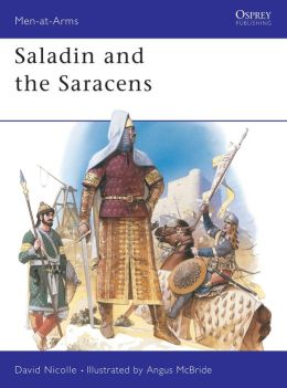 Saladin and the Saracens: Armies of the Middle East, 1100-1300