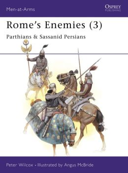 Rome's Enemies (3): Parthians and Sassanid Persians