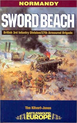 Sword Beach: 3rd British Infantry Division's Battle for the Normandy Beachhead, 6th June-10 June 1944