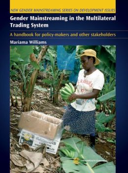 Gender Mainstreaming in the Multilateral Trading System: A Handbook for Policy Makers and Other Stakeholders