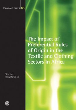 The Impact of Preferential Rules of Origin in the Textile and Clothing Sectors in Africa: Economic Paper 65
