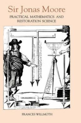 Sir Jonas Moore: Practical Mathematics and Restoration Science
