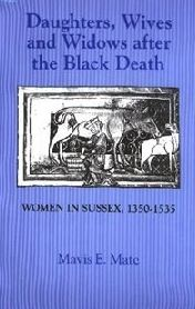 Daughters, Wives and Widows after the Black Death: Women in Sussex, 1350-1535
