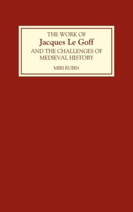 The Work of Jacques Le Goff and the Challenges of Medieval History