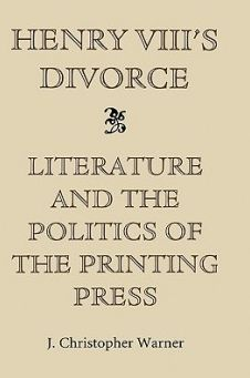 Henry VIII's Divorce: Literature and the Politics of the Printing Press