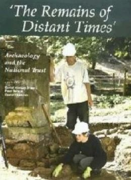 The Remains of Distant Times: Archaeology and the National Trust: Proceedings of an Archaeological Conference