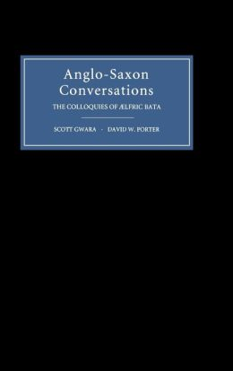 Anglo-Saxon Conversations: The Colloquies of Aelfric Bata