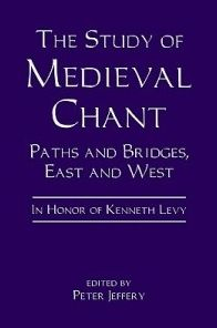 The Study of Medieval Chant: Paths and Bridges, East and West. In Honor of Kenneth Levy