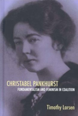 Christabel Pankhurst: Fundamentalism and Feminism in Coalition
