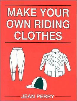 Make Your Own Riding Clothes By Jean Perry 9780851317182