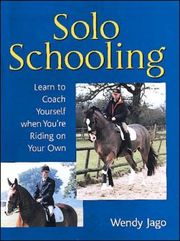 Solo Schooling: Learn to Coach Yourself when You're Riding on Your Own
