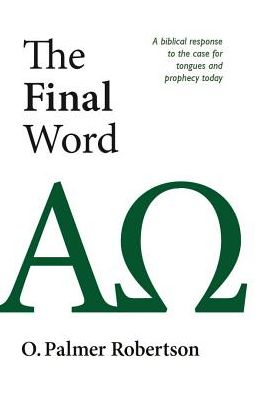 Final Word: A Biblical Response to the Case for Tongues and Prophecy Today