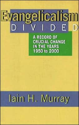 Evangelicalism Divided: A Record of Crucial Change in the Years 1950-2000
