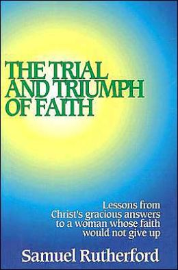 Trial and Triumph of Faith: Lessons from Christ's Gracious Answers to a Woman Who Would Not Give Up