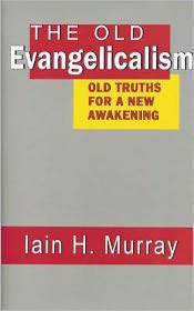 Old Evangelicalism - Old Truths for a New Awakening