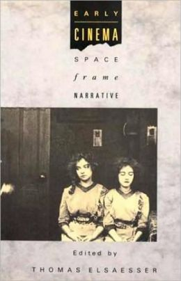 Early Cinema: Space, Frame, Narrative