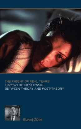 Fright of Real Tears: Krzystof Kieslowski between Theory and Post-Theory