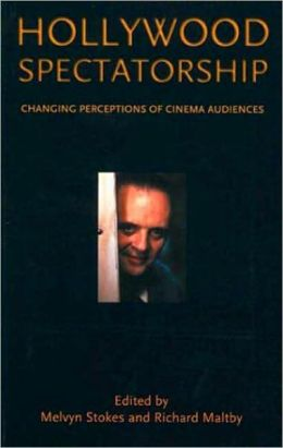 Hollywood Spectatorship: Changing Perceptions of Cinema Audiences