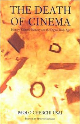 Death of Cinema: History,Cultural Memory and the Digital Dark Age