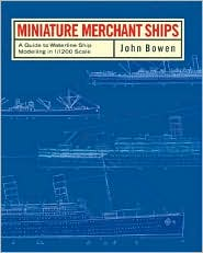 Miniature Merchant Ships: A Guide to Waterline Ship Modelling in 1/1200 Scale