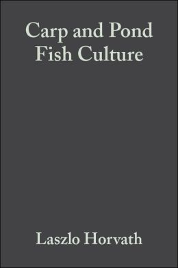 Carp and Pond Fish Culture: Including Chinese Herbivorous Species, Pike, Tench, Zander, Wels Catfish, Goldfish, African Catfish and Sterlet
