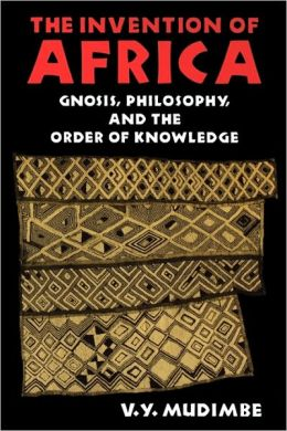 Invention of Africa: Gnosis, Philosophy and the Order of Knowledge