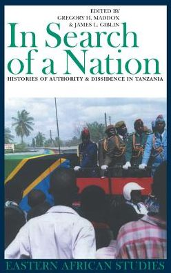 In Search of a Nation: Histories of Authority and Dissidence in Tanzania