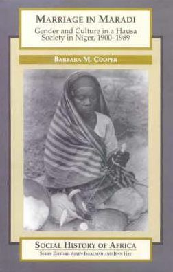 Marriage in Maradi: Gender and Culture in a Hausa Society in Niger, 1900-89
