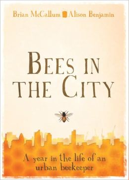 Bees in the City: The Urban Beekeepers' Handbook