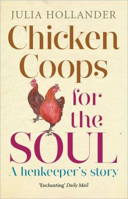 Chicken Coops for the Soul: A Henkeeper's Story
