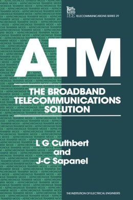 ATM: The Broadband Telecommunications Solution