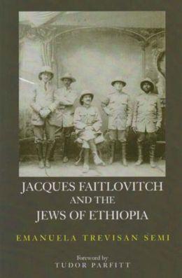 Jacques Faitlovitch and the Jews of Ethiopia: The Life of Jacques Faitlovitch