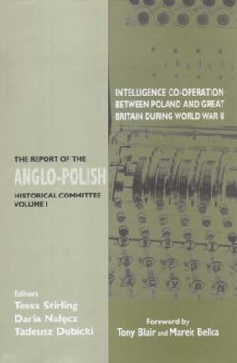 The Report of the Anglo-Polish Historical Committee: Intelligence Co-Operation Between Poland and Great Britain During World War II