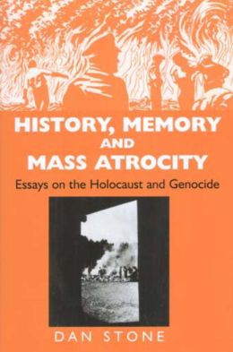 Memory and Mass Atrocity: Essays on the Holocaust and Genocide