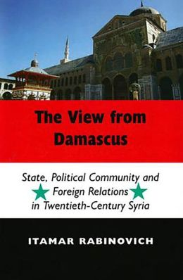 The The View from Damascus: State, Political Community and Foreign Relations in 20th Century Syria