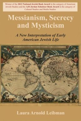 Messianism, Secrecy and Mysticism: A New Interpretation of Early American Jewish Life