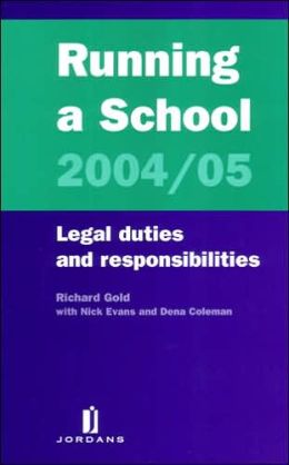 Running a School 2004/05: Legal duties and responsibilities