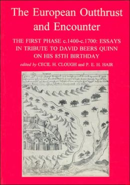 European Outthurst and Encounter - the First Phase, 1400-1700: Essays in Tribute to David Beers Quinn on His 85th Birthday