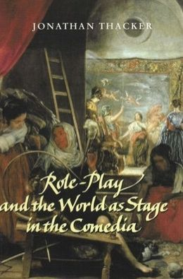Role Play and the World as Stage in the Comedia