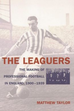 Leaguers: The Making of Professional Football in England, 1900-1939