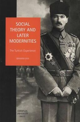 Social Theory and Later Modernities: The Turkish Experience