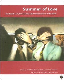 Summer of Love: Psychedelic Art, Social Crisis and Counterculture in the 1960s