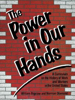 The Power in Our Hands: A Curriculum on the History of Work and Workers in the United States