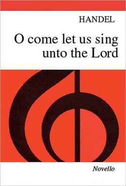 Handel: O Come, Let Us Sing Unto The Lord