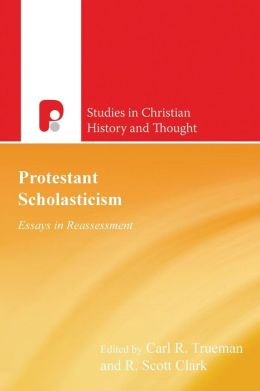 Protestant Scholasticism: Essays in Reassessment